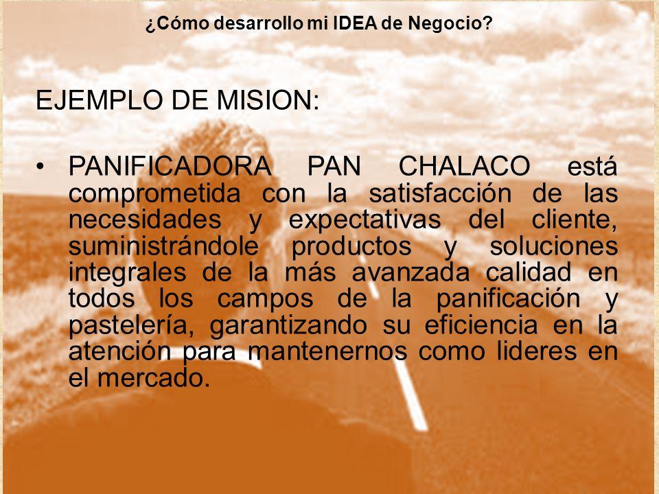 EJEMPLO DE MISION: PANIFICADORA PAN CHALACO está comprometida con la satisfacción de las necesidades y expectativas del cliente, suministrándole produ