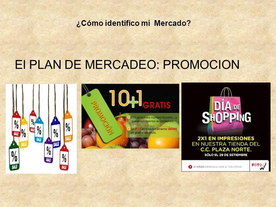 El PLAN DE MERCADEO: PROMOCION ¿Cómo identifico mi Mercado?