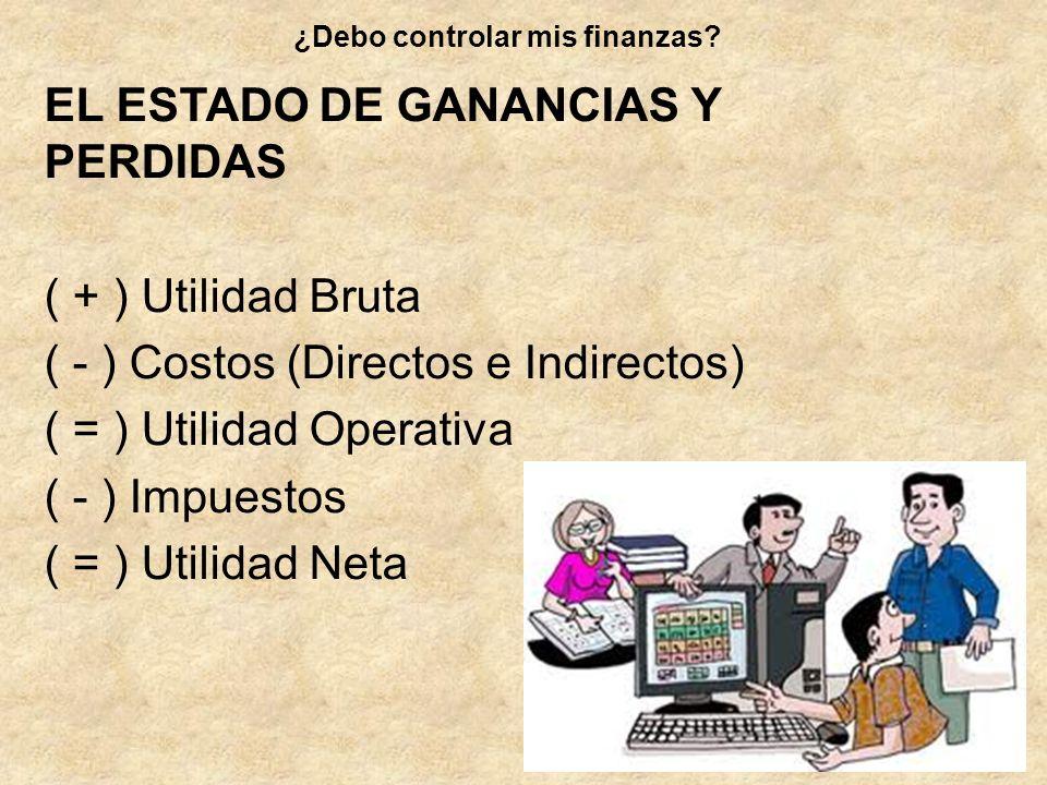 EL ESTADO DE GANANCIAS Y PERDIDAS ( + ) Utilidad Bruta ( - ) Costos (Directos e Indirectos) ( = ) Utilidad Operativa ( - ) Impuestos ( = ) Utilidad Ne