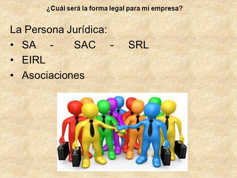 La Persona Jurídica: SA - SAC - SRL EIRL Asociaciones ¿Cuál será la forma legal para mi empresa?