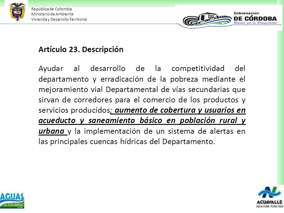 República de Colombia Ministerio de Ambiente Vivienda y Desarrollo Territorial Artículo 23. Descripción Ayudar al desarrollo de la competitividad del