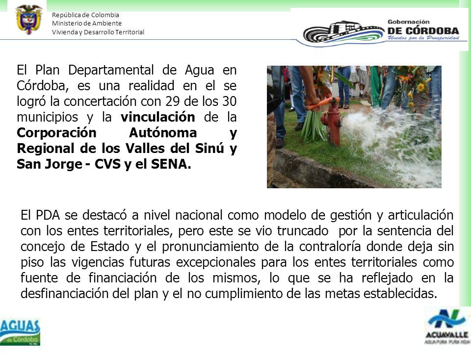 República de Colombia Ministerio de Ambiente Vivienda y Desarrollo Territorial El Plan Departamental de Agua en Córdoba, es una realidad en el se logr
