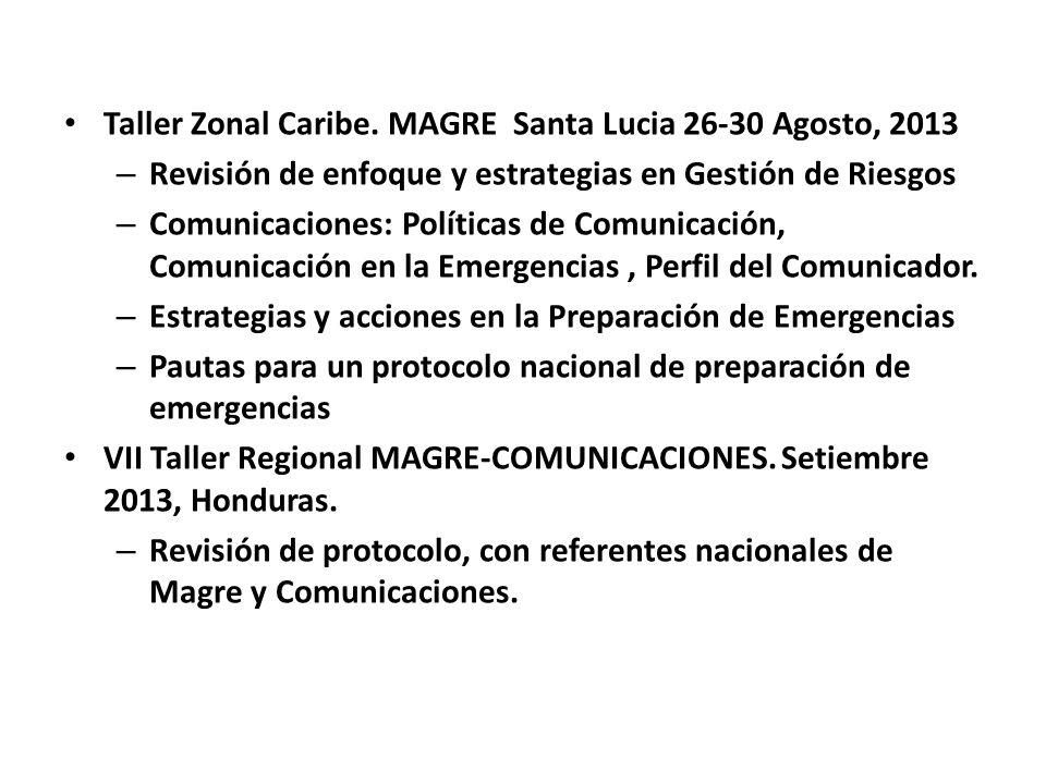 Taller Zonal Caribe. MAGRE Santa Lucia 26-30 Agosto, 2013 – Revisión de enfoque y estrategias en Gestión de Riesgos – Comunicaciones: Políticas de Com