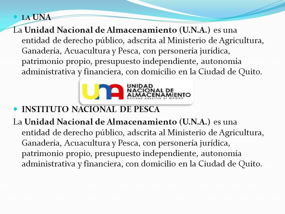 LA UNA La Unidad Nacional de Almacenamiento (U.N.A.) es una entidad de derecho público, adscrita al Ministerio de Agricultura, Ganadería, Acuacultura