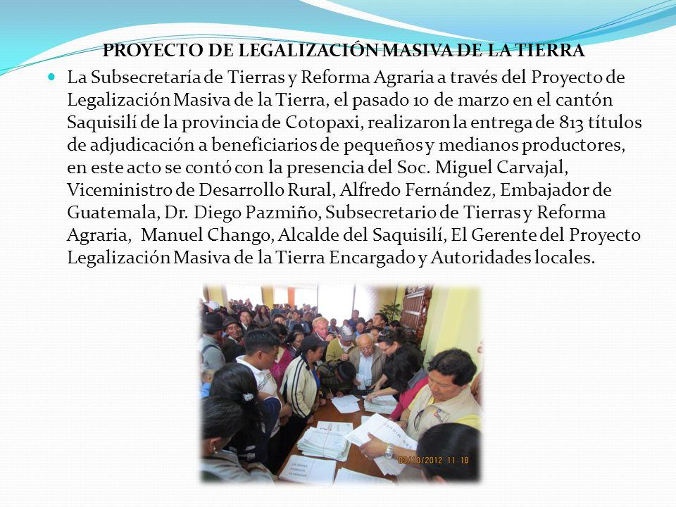 PROYECTO DE LEGALIZACIÓN MASIVA DE LA TIERRA La Subsecretaría de Tierras y Reforma Agraria a través del Proyecto de Legalización Masiva de la Tierra,