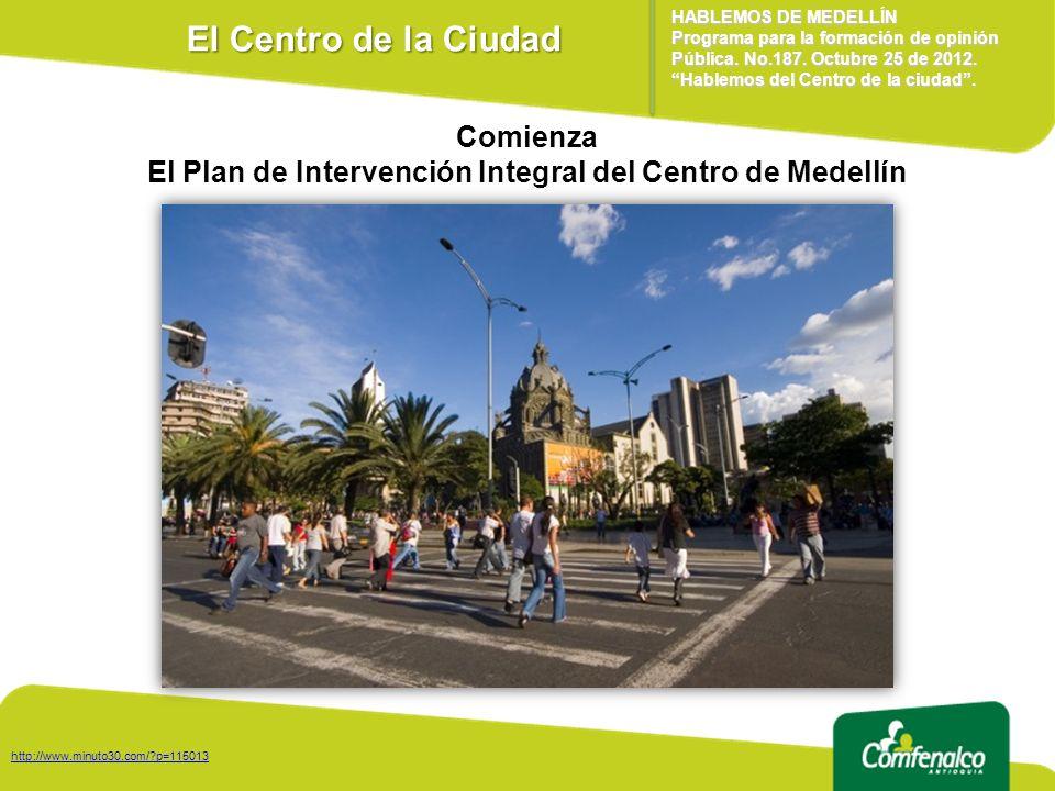 http://www.minuto30.com/?p=115013 Comienza El Plan de Intervención Integral del Centro de Medellín HABLEMOS DE MEDELLÍN Programa para la formación de opinión Pública.