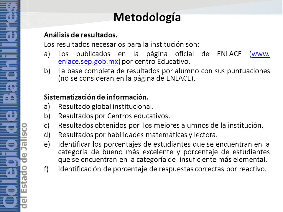 Metodología Análisis de resultados. Los resultados necesarios para la institución son: a)Los publicados en la página oficial de ENLACE (www. enlace.se