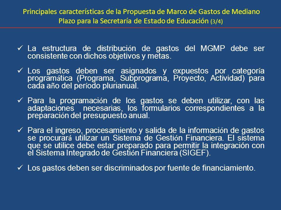 Principales características de la Propuesta de Marco de Gastos de Mediano Plazo para la Secretaría de Estado de Educación (3/4) La estructura de distribuci ó n de gastos del MGMP debe ser consistente con dichos objetivos y metas.
