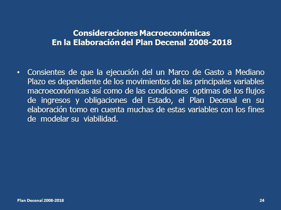 Consideraciones Macroeconómicas En la Elaboración del Plan Decenal 2008-2018 Consientes de que la ejecución del un Marco de Gasto a Mediano Plazo es d
