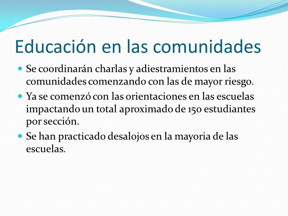 Educación en las comunidades Se coordinarán charlas y adiestramientos en las comunidades comenzando con las de mayor riesgo. Ya se comenzó con las ori