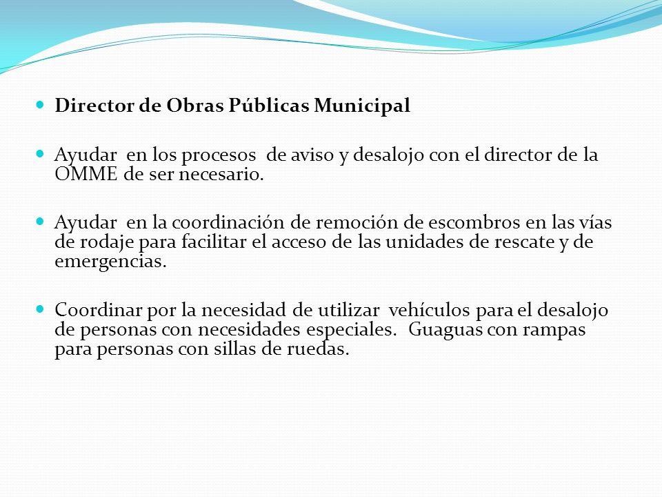 Director de Obras Públicas Municipal Ayudar en los procesos de aviso y desalojo con el director de la OMME de ser necesario. Ayudar en la coordinación