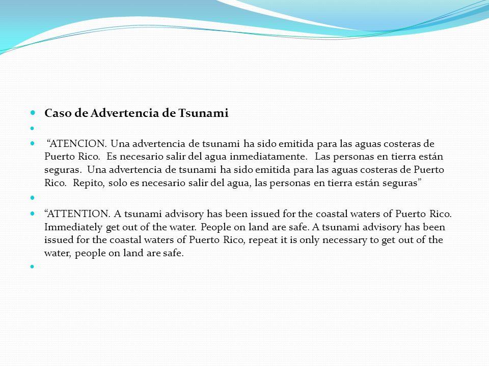 Caso de Advertencia de Tsunami ATENCION. Una advertencia de tsunami ha sido emitida para las aguas costeras de Puerto Rico. Es necesario salir del agu