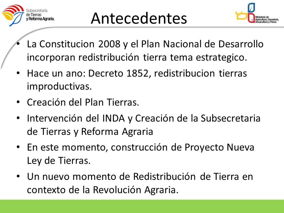 Antecedentes La Constitucion 2008 y el Plan Nacional de Desarrollo incorporan redistribución tierra tema estrategico. Hace un ano: Decreto 1852, redis