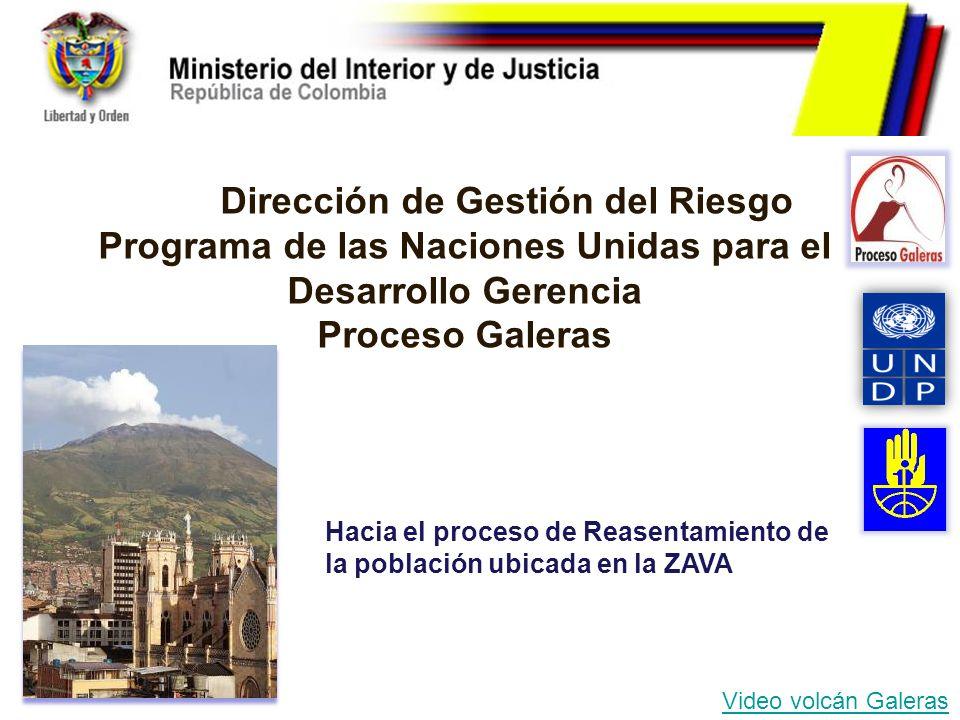 Dirección de Gestión del Riesgo Programa de las Naciones Unidas para el Desarrollo Gerencia Proceso Galeras Hacia el proceso de Reasentamiento de la p