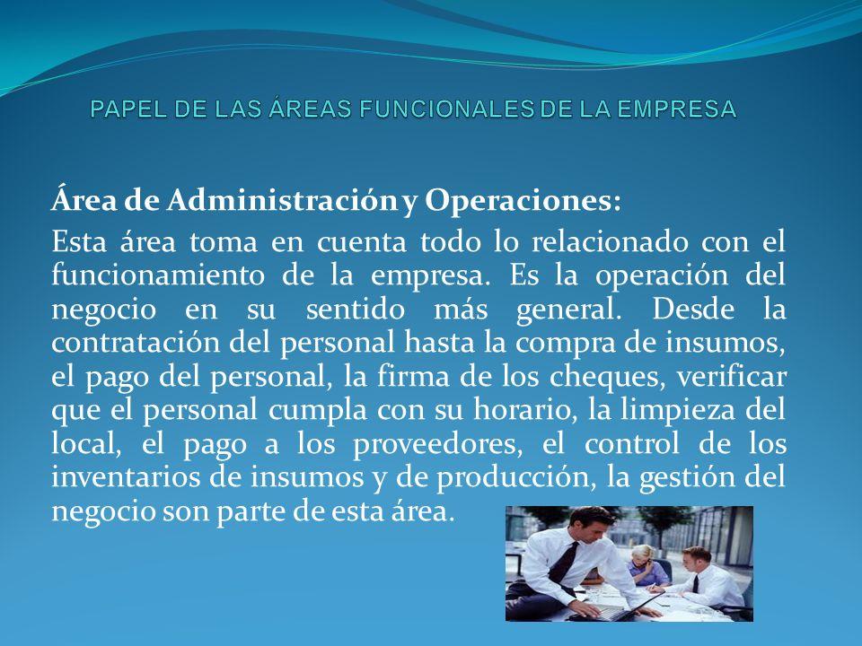 Área de Administración y Operaciones: Esta área toma en cuenta todo lo relacionado con el funcionamiento de la empresa. Es la operación del negocio en