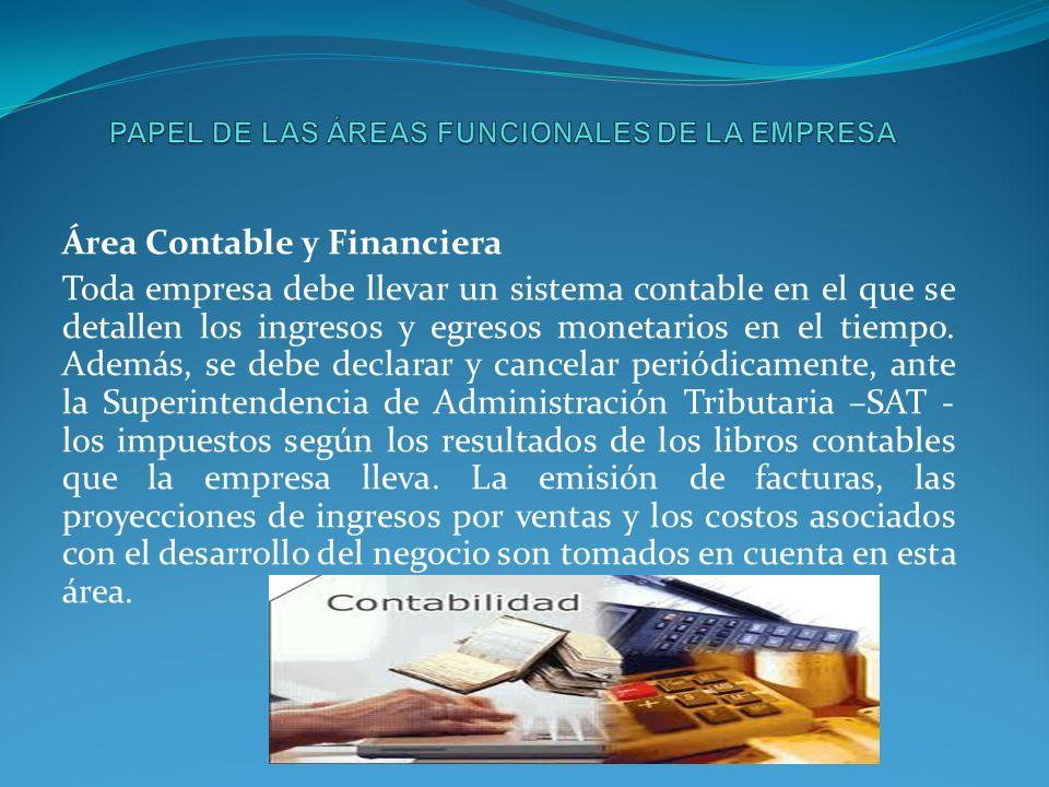 Área Contable y Financiera Toda empresa debe llevar un sistema contable en el que se detallen los ingresos y egresos monetarios en el tiempo.