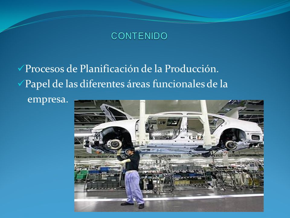 Procesos de Planificación de la Producción. Papel de las diferentes áreas funcionales de la empresa.