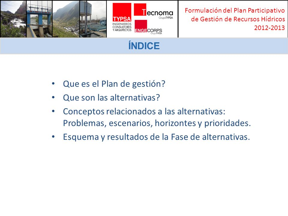 Formulación del Plan Participativo de Gestión de Recursos Hídricos 2012-2013 ÍNDICE Que es el Plan de gestión.