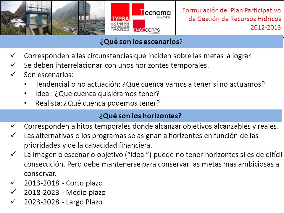 Formulación del Plan Participativo de Gestión de Recursos Hídricos 2012-2013 Escenario constituido por el diagnóstico y que se asocia a la línea base y su proyección en el escenario tendencia como imagen de adonde llegaremos de no producirse la intervención.