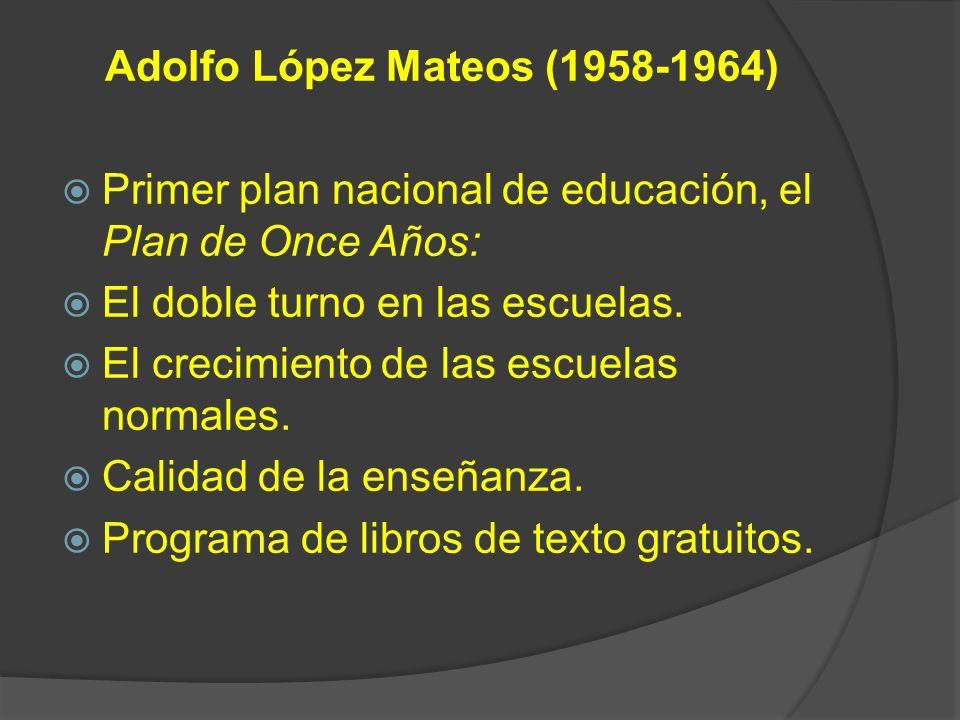 Adolfo López Mateos (1958-1964) Primer plan nacional de educación, el Plan de Once Años: El doble turno en las escuelas. El crecimiento de las escuela