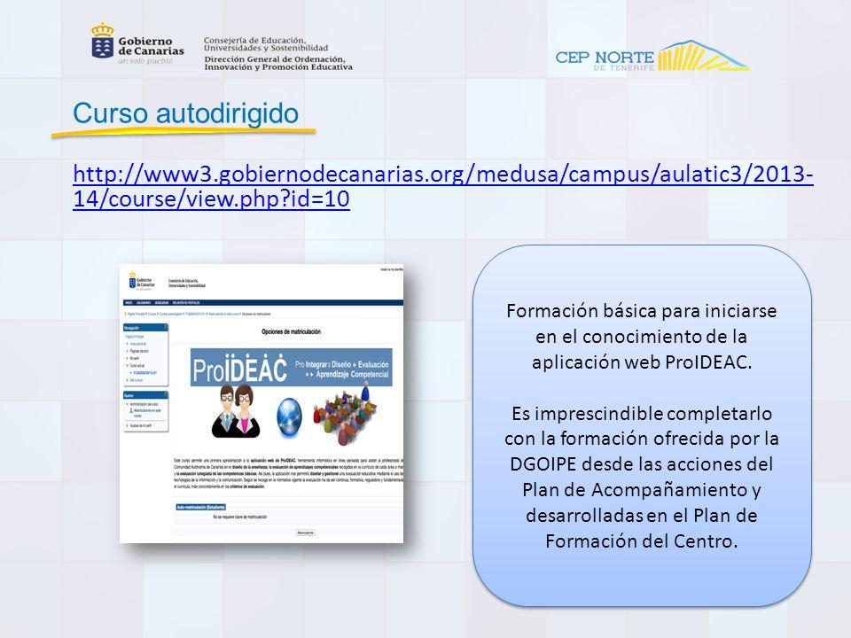 http://www3.gobiernodecanarias.org/medusa/campus/aulatic3/2013- 14/course/view.php?id=10 Curso autodirigido Formación básica para iniciarse en el conocimiento de la aplicación web ProIDEAC.