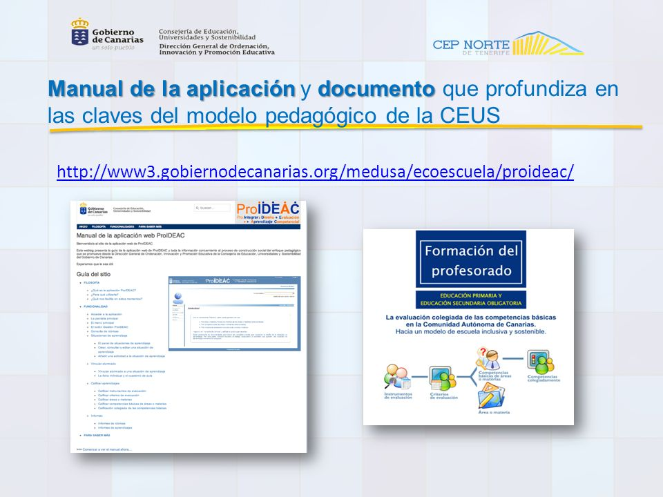 http://www3.gobiernodecanarias.org/medusa/ecoescuela/proideac/ Manualde la aplicación documento Manual de la aplicación y documento que profundiza en las claves del modelo pedagógico de la CEUS