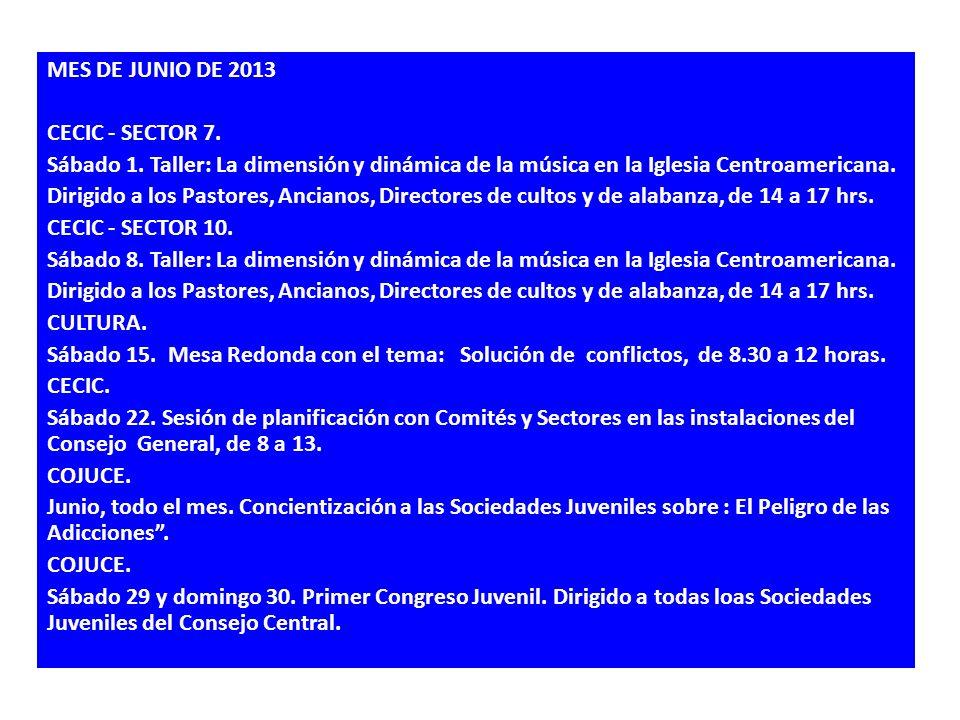 MES DE JUNIO DE 2013 CECIC - SECTOR 7. Sábado 1. Taller: La dimensión y dinámica de la música en la Iglesia Centroamericana. Dirigido a los Pastores,