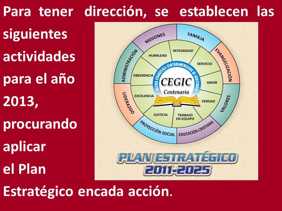 Para tener dirección, se establecen las siguientes actividades para el año 2013, procurando aplicar el Plan Estratégico encada acción.