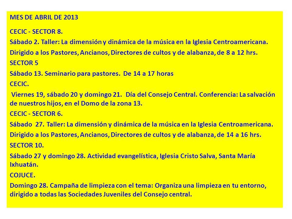 MES DE ABRIL DE 2013 CECIC - SECTOR 8. Sábado 2. Taller: La dimensión y dinámica de la música en la Iglesia Centroamericana. Dirigido a los Pastores,