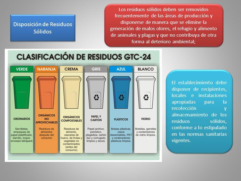 Disposición de Residuos Sólidos Los residuos sólidos deben ser removidos frecuentemente de las áreas de producción y disponerse de manera que se elimi