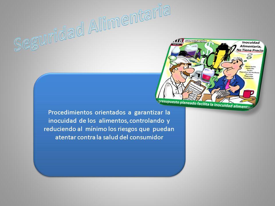 Procedimientos orientados a garantizar la inocuidad de los alimentos, controlando y reduciendo al mínimo los riesgos que puedan atentar contra la salu