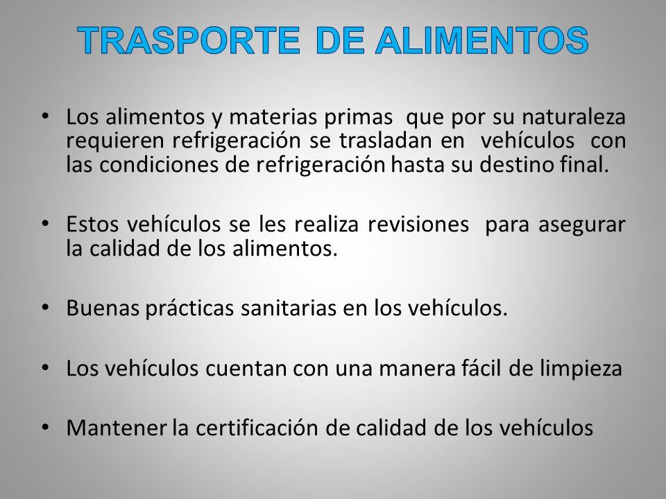 Los alimentos y materias primas que por su naturaleza requieren refrigeración se trasladan en vehículos con las condiciones de refrigeración hasta su