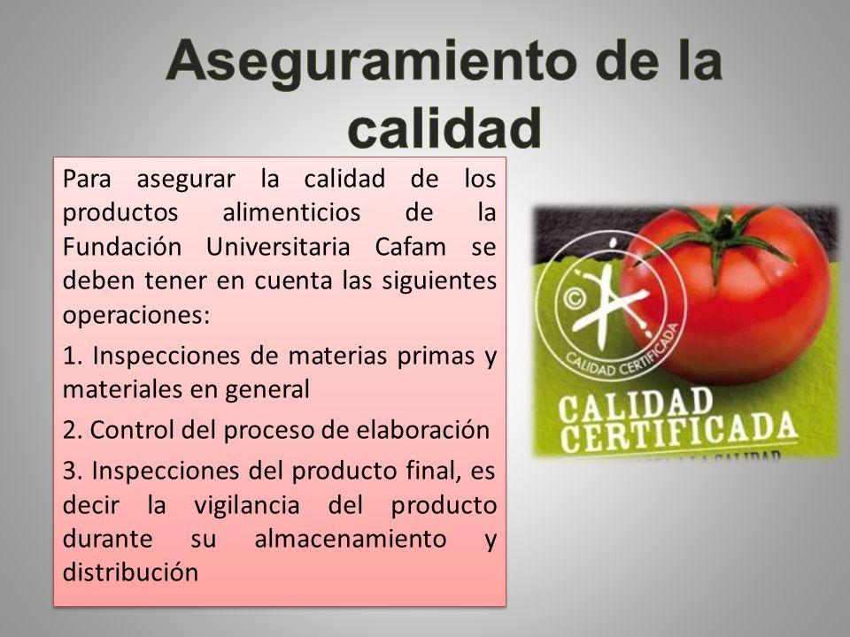 Para asegurar la calidad de los productos alimenticios de la Fundación Universitaria Cafam se deben tener en cuenta las siguientes operaciones: 1. Ins