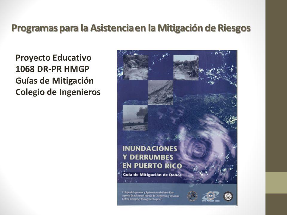 Programas para la Asistencia en la Mitigación de Riesgos Proyecto Educativo 1068 DR-PR HMGP Guías de Mitigación Colegio de Ingenieros