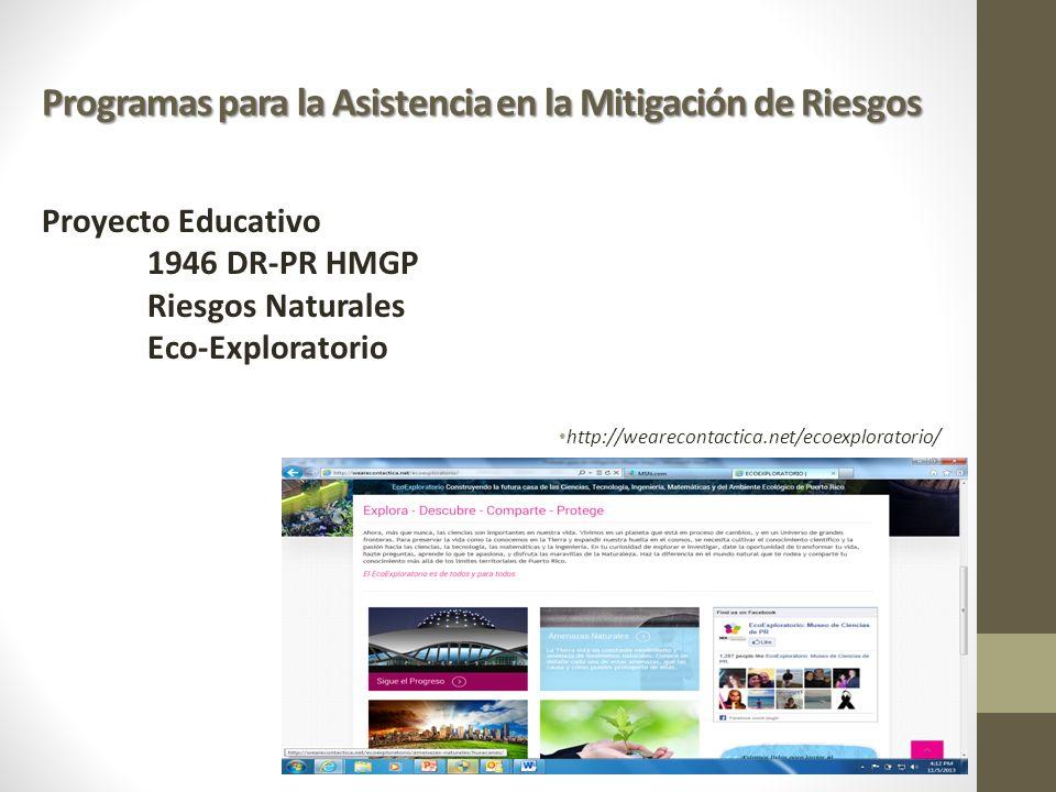 Programas para la Asistencia en la Mitigación de Riesgos Proyecto Educativo 1946 DR-PR HMGP Riesgos Naturales Eco-Exploratorio http://wearecontactica.