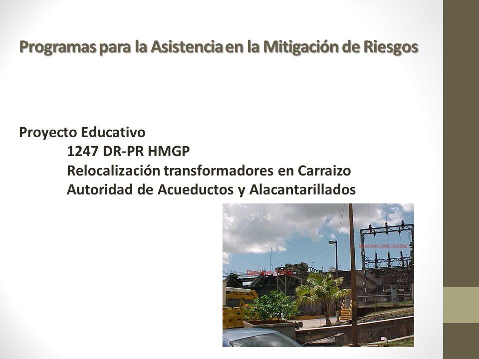 Programas para la Asistencia en la Mitigación de Riesgos Proyecto Educativo 1247 DR-PR HMGP Relocalización transformadores en Carraizo Autoridad de Ac