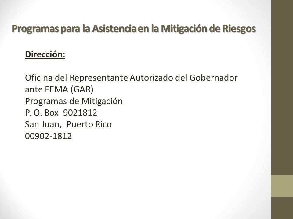 Dirección: Oficina del Representante Autorizado del Gobernador ante FEMA (GAR) Programas de Mitigación P. O. Box 9021812 San Juan, Puerto Rico 00902-1