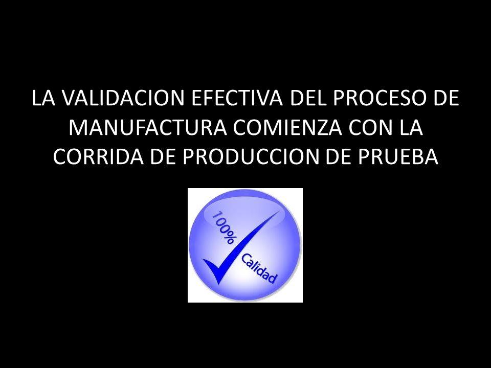 LA VALIDACION EFECTIVA DEL PROCESO DE MANUFACTURA COMIENZA CON LA CORRIDA DE PRODUCCION DE PRUEBA