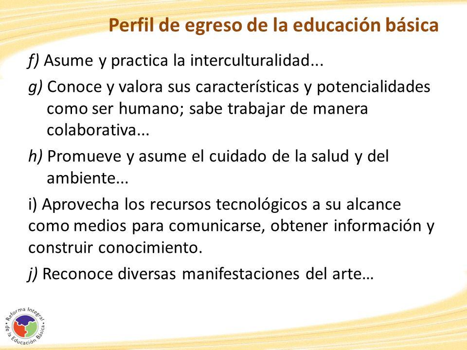 Perfil de egreso de la educación básica f) Asume y practica la interculturalidad... g) Conoce y valora sus características y potencialidades como ser
