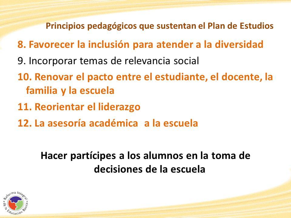 Principios pedagógicos que sustentan el Plan de Estudios 8. Favorecer la inclusión para atender a la diversidad 9. Incorporar temas de relevancia soci