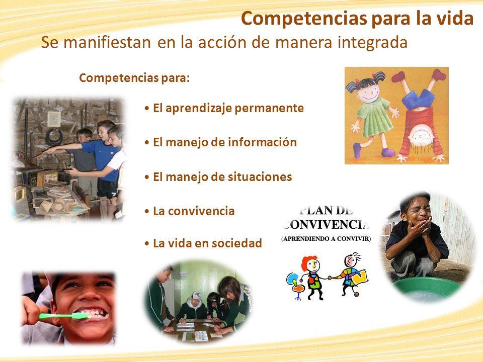 Competencias para la vida Se manifiestan en la acción de manera integrada Competencias para: El aprendizaje permanente El manejo de información El man