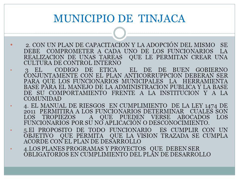 MUNICIPIO DE TINJACA 2. CON UN PLAN DE CAPACITACION Y LA ADOPCIÓN DEL MISMO SE DEBE COMPROMETER A CADA UNO DE LOS FUNCIONARIOS LA REALIZACION DE UNAS