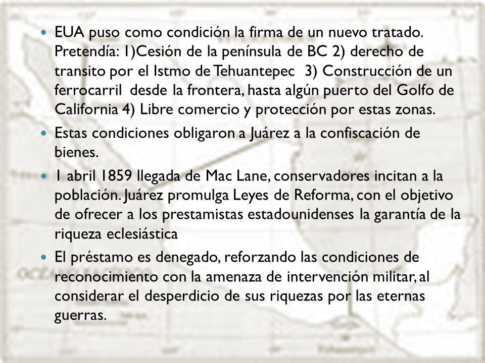 EUA puso como condición la firma de un nuevo tratado. Pretendía: 1)Cesión de la península de BC 2) derecho de transito por el Istmo de Tehuantepec 3)