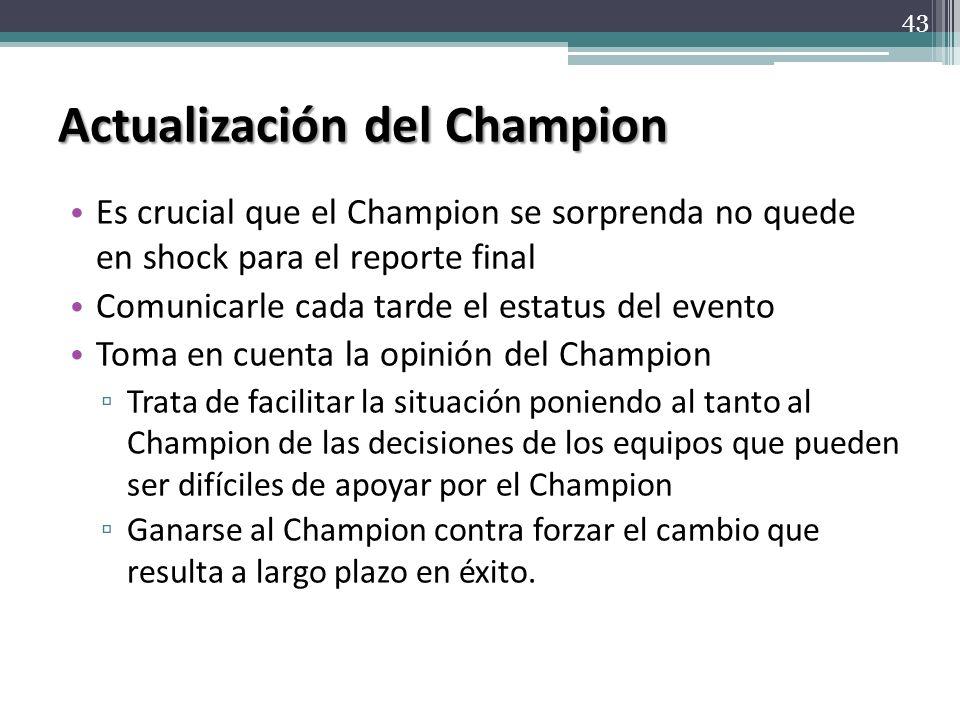 Actualización del Champion Es crucial que el Champion se sorprenda no quede en shock para el reporte final Comunicarle cada tarde el estatus del event