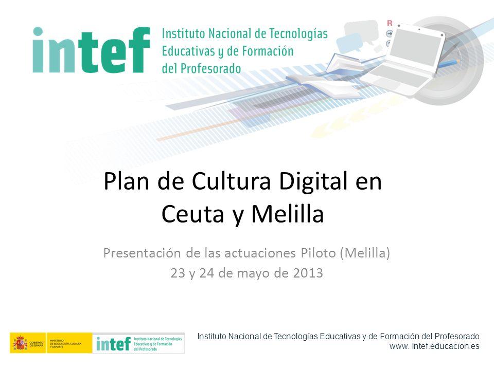 Plan de Cultura Digital en Ceuta y Melilla Presentación de las actuaciones Piloto (Melilla) 23 y 24 de mayo de 2013 Instituto Nacional de Tecnologías