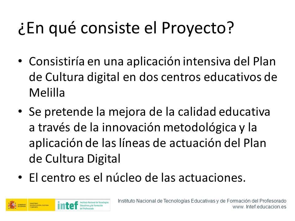 ¿En qué consiste el Proyecto? Consistiría en una aplicación intensiva del Plan de Cultura digital en dos centros educativos de Melilla Se pretende la