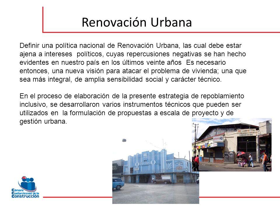 Renovación Urbana Definir una política nacional de Renovación Urbana, las cual debe estar ajena a intereses políticos, cuyas repercusiones negativas s