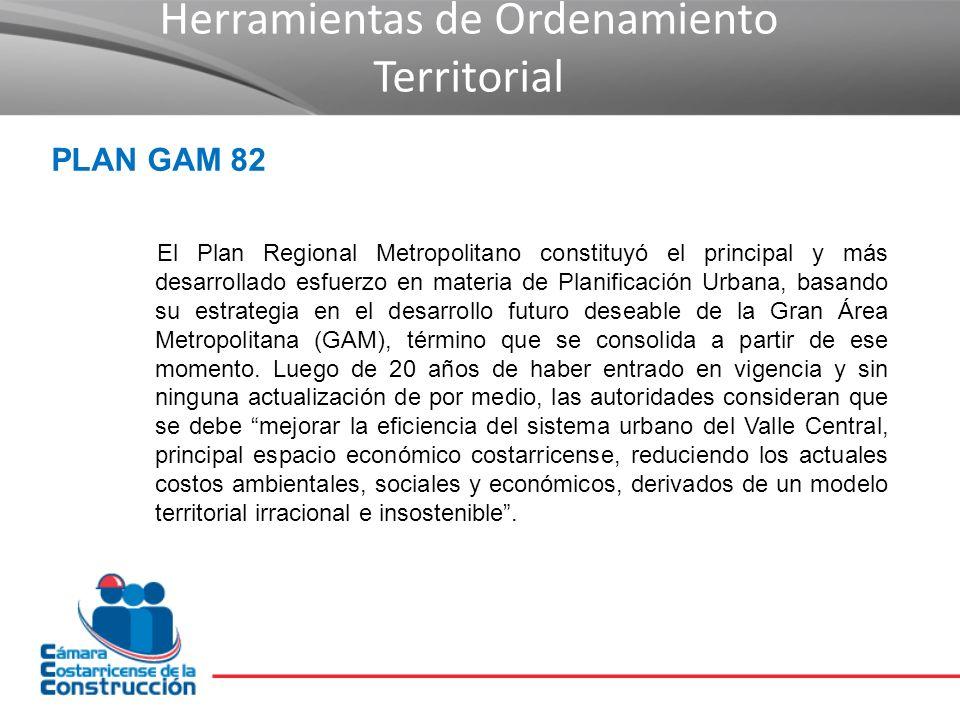 Herramientas de Ordenamiento Territorial El Plan Regional Metropolitano constituyó el principal y más desarrollado esfuerzo en materia de Planificación Urbana, basando su estrategia en el desarrollo futuro deseable de la Gran Área Metropolitana (GAM), término que se consolida a partir de ese momento.