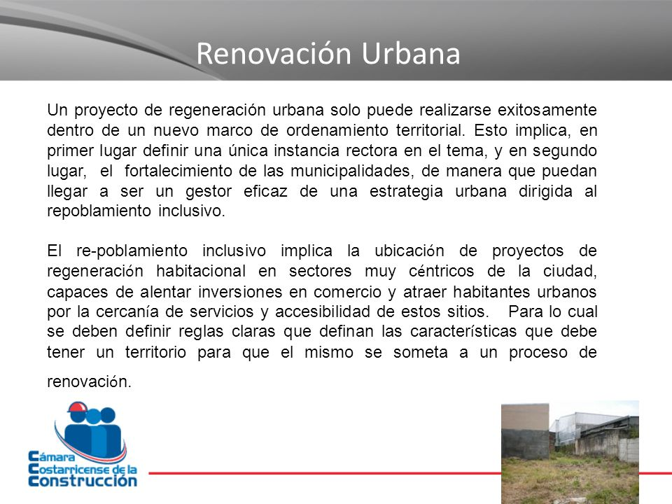 Renovación Urbana Un proyecto de regeneración urbana solo puede realizarse exitosamente dentro de un nuevo marco de ordenamiento territorial. Esto imp