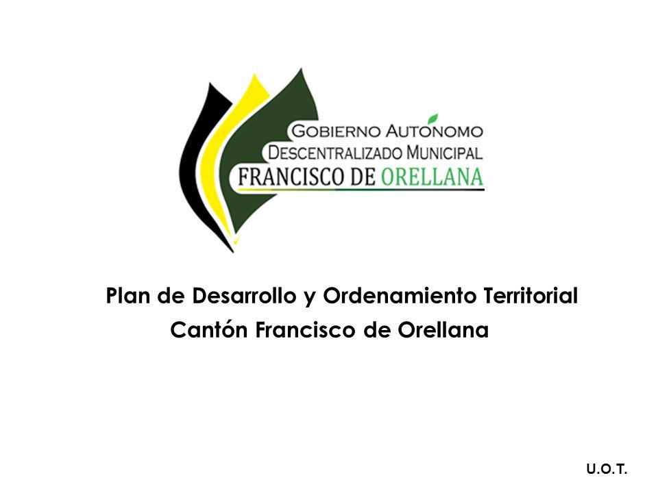Plan de Desarrollo y Ordenamiento Territorial del cantón Francisco de Orellana El Plan de Desarrollo y Ordenamiento Territorial del Cantón Francisco de Orellana ¿ Qué producto obtenemos.